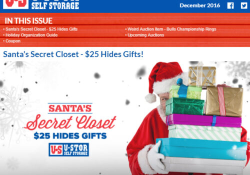 In each issue of the U-Stor newsletter you'll find announcements, auction times and weird items. This month, we talk about Santa's Secret Closet, Give you a Holiday Organization Guide and MORE!